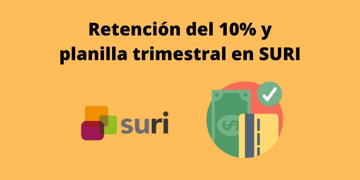 Retención del 10% y planilla trimestral en SURI